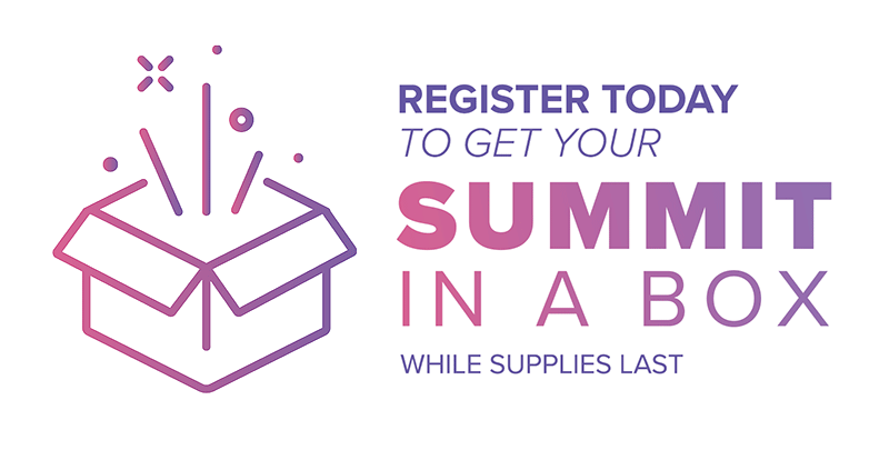 Register today to get your Summit in a Box - while supplies last