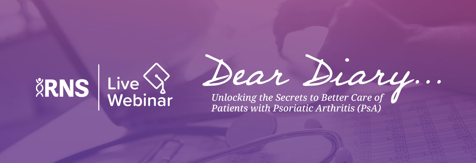 RNS Live Webinar: Dear Diary... Unlocking the Secrets to Better Care of Patients with Psoriatic Arthritis (PsA)